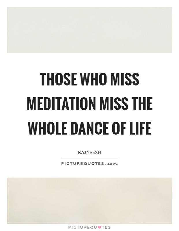 Those who miss meditation miss the whole dance of life Picture Quote #1