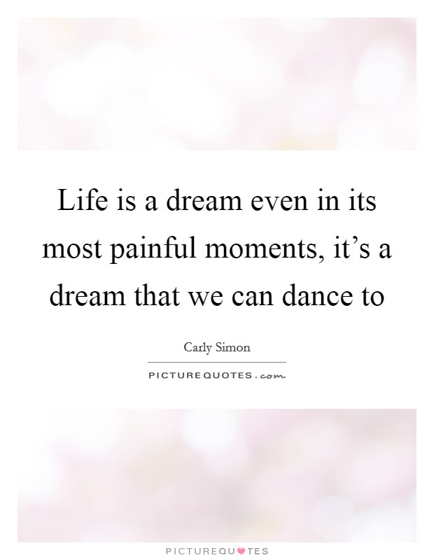 Life Is A Dream Even In Its Most Painful Moments, Itu0027s A Dream That We