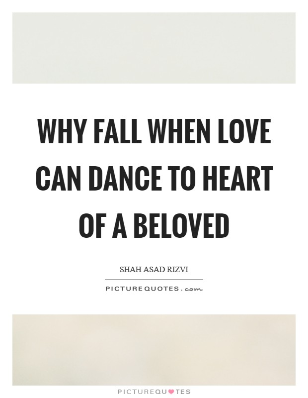 Why fall when love can dance to heart of a beloved Picture Quote #1
