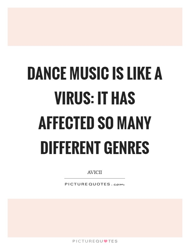Dance music is like a virus: it has affected so many different genres Picture Quote #1