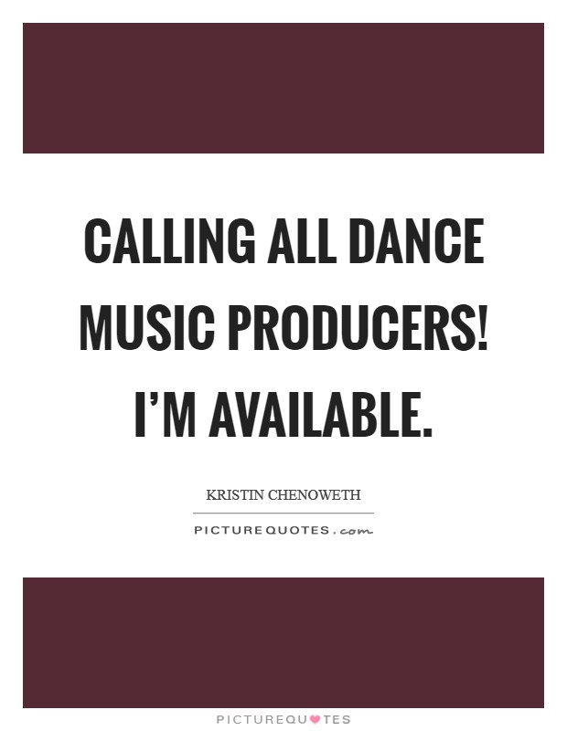 Calling all dance music producers! I'm available Picture Quote #1