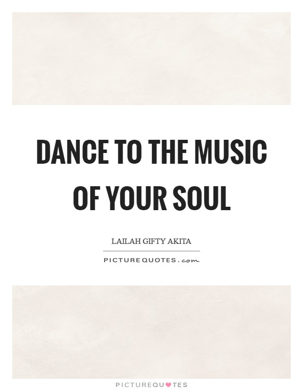 Dance to the music of your soul Picture Quote #1