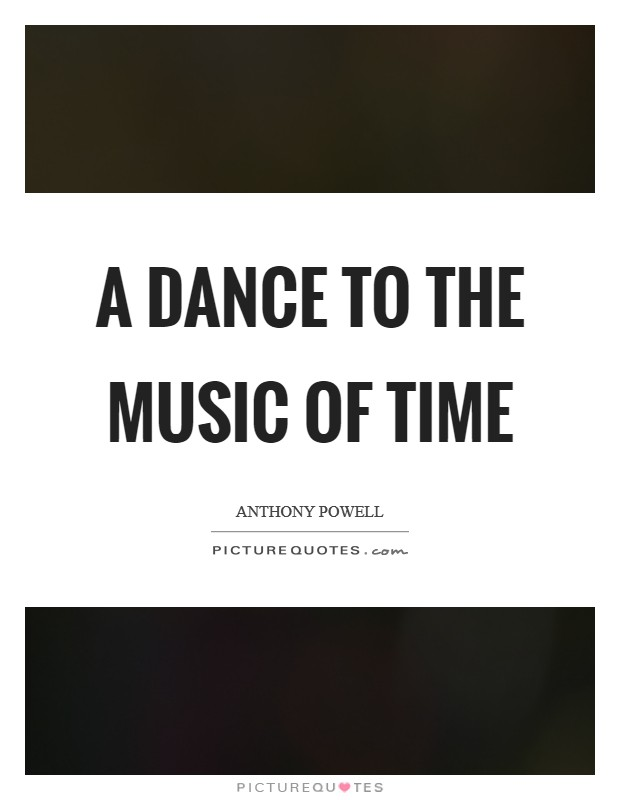 A dance to the music of time Picture Quote #1