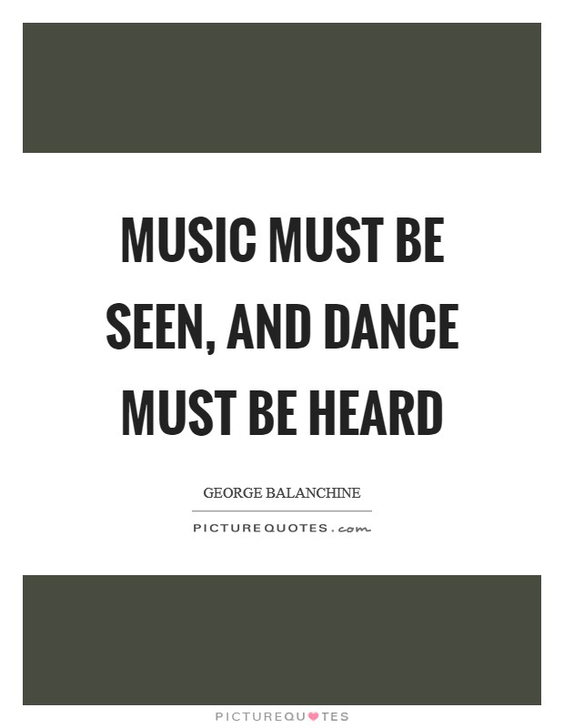 Music must be seen, and dance must be heard Picture Quote #1