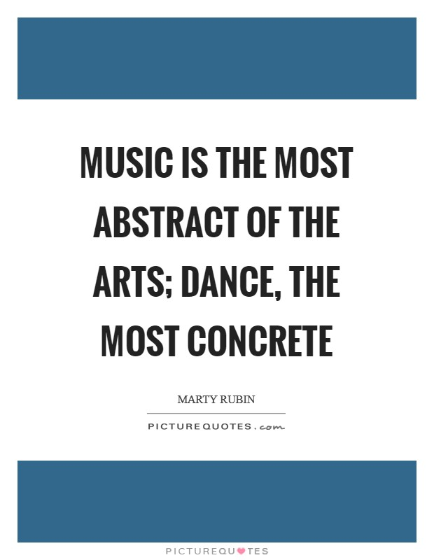 Music is the most abstract of the arts; dance, the most concrete Picture Quote #1