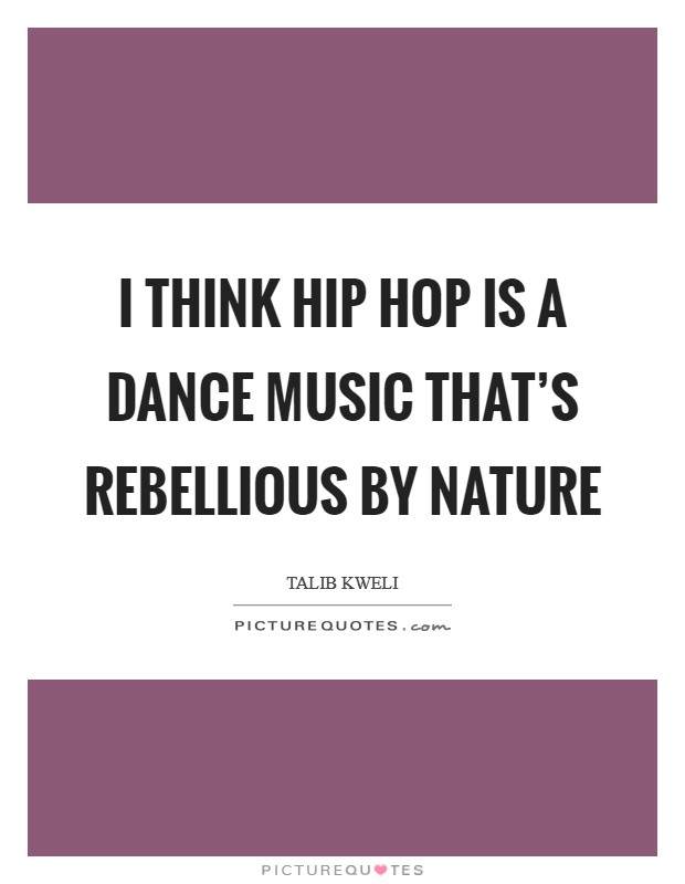 I think hip hop is a dance music that's rebellious by nature Picture Quote #1