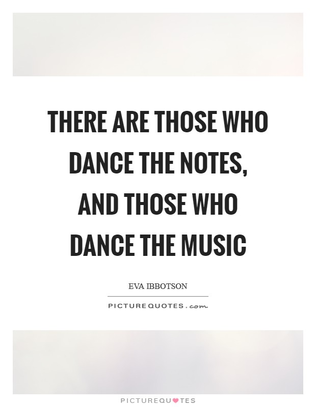 There are those who dance the notes, and those who dance the music Picture Quote #1
