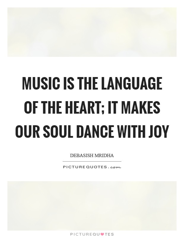 Music is the language of the heart; it makes our soul dance with joy Picture Quote #1