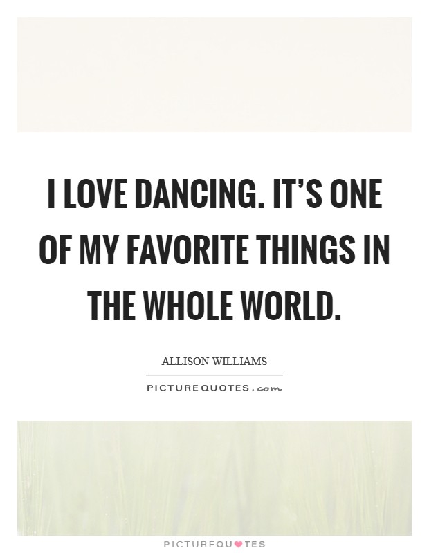 I love dancing. It's one of my favorite things in the whole world Picture Quote #1
