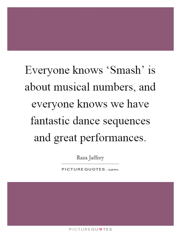 Everyone knows 'Smash' is about musical numbers, and everyone knows we have fantastic dance sequences and great performances Picture Quote #1