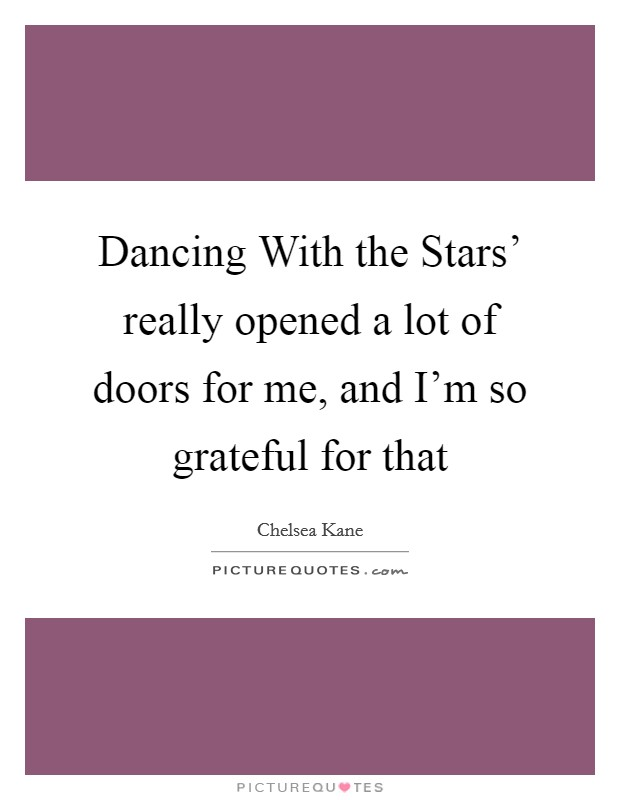 Dancing With the Stars' really opened a lot of doors for me, and I'm so grateful for that Picture Quote #1