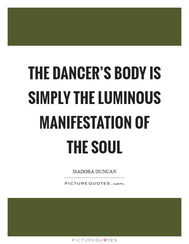 The dancer's body is simply the luminous manifestation of the soul Picture Quote #1