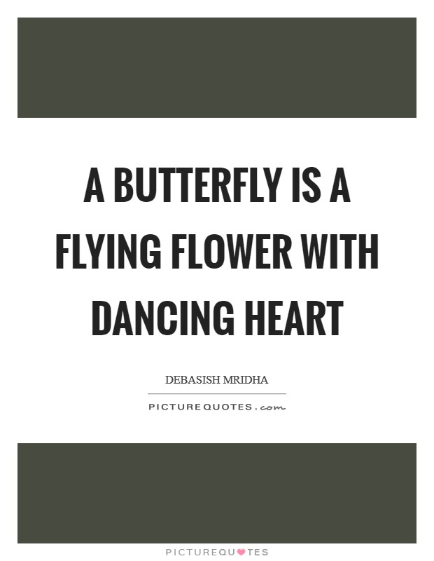 A butterfly is a flying flower with dancing heart Picture Quote #1
