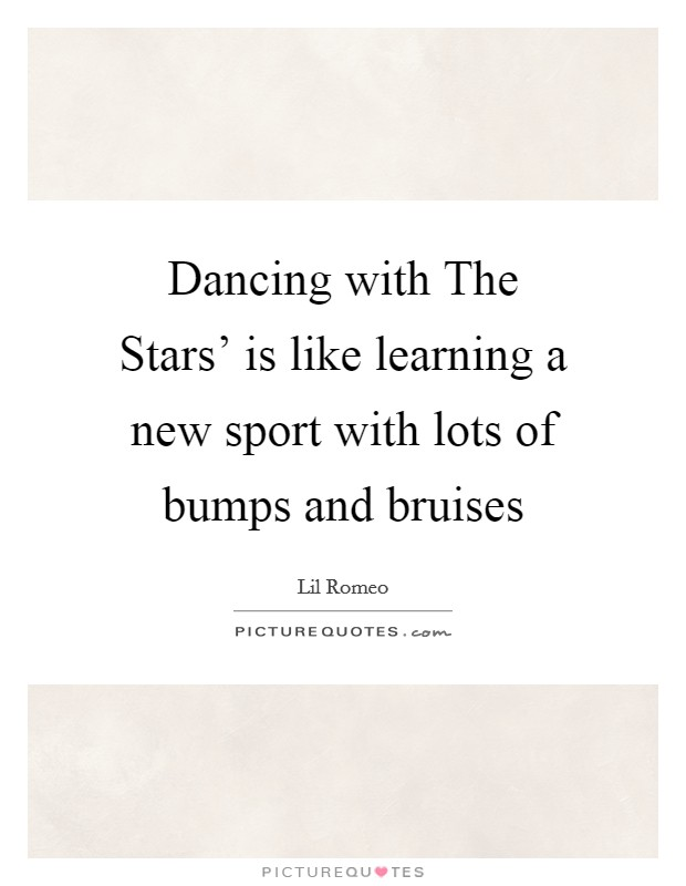 Dancing with The Stars' is like learning a new sport with lots of bumps and bruises Picture Quote #1