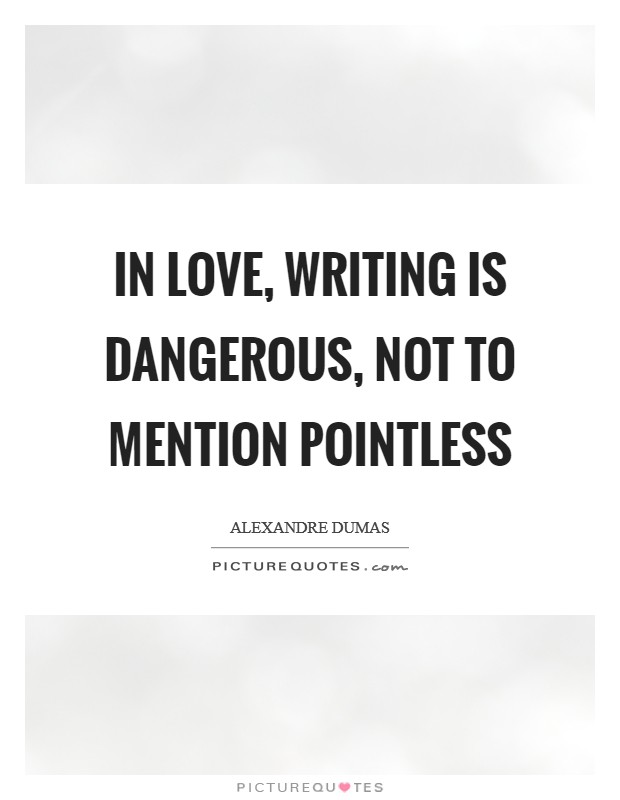 In love, writing is dangerous, not to mention pointless Picture Quote #1
