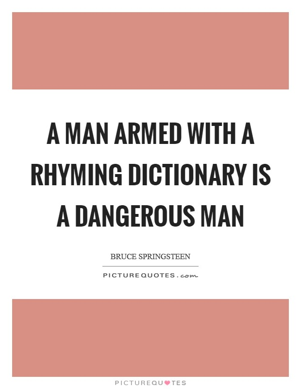 A man armed with a rhyming dictionary is a dangerous man Picture Quote #1