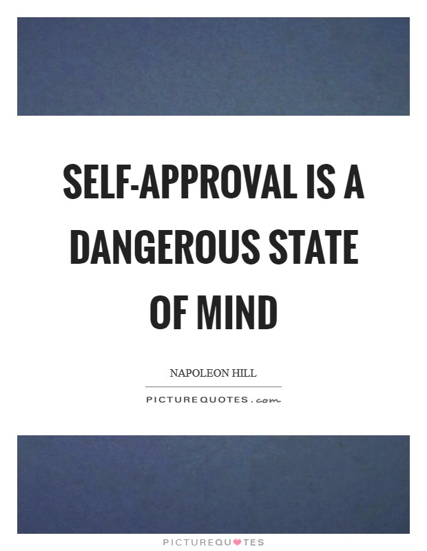 Self-approval is a dangerous state of mind Picture Quote #1