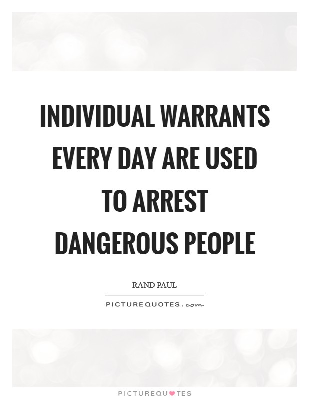 Individual warrants every day are used to arrest dangerous people Picture Quote #1