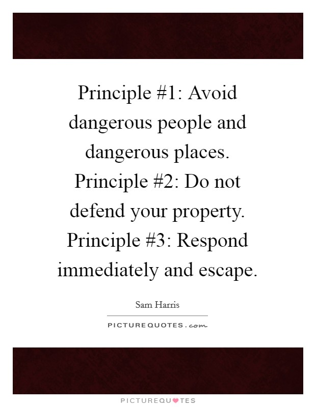 Principle #1: Avoid dangerous people and dangerous places. Principle #2: Do not defend your property. Principle #3: Respond immediately and escape Picture Quote #1