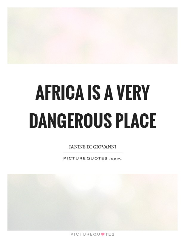 Africa is a very dangerous place Picture Quote #1