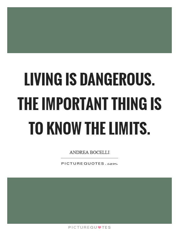 Living is dangerous. The important thing is to know the limits Picture Quote #1