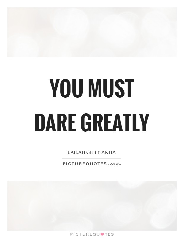 You must dare greatly Picture Quote #1