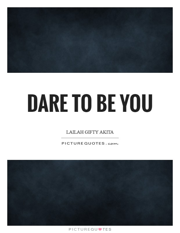 Dare to be you Picture Quote #1