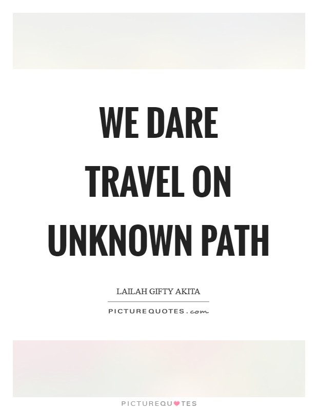 We dare travel on unknown path Picture Quote #1