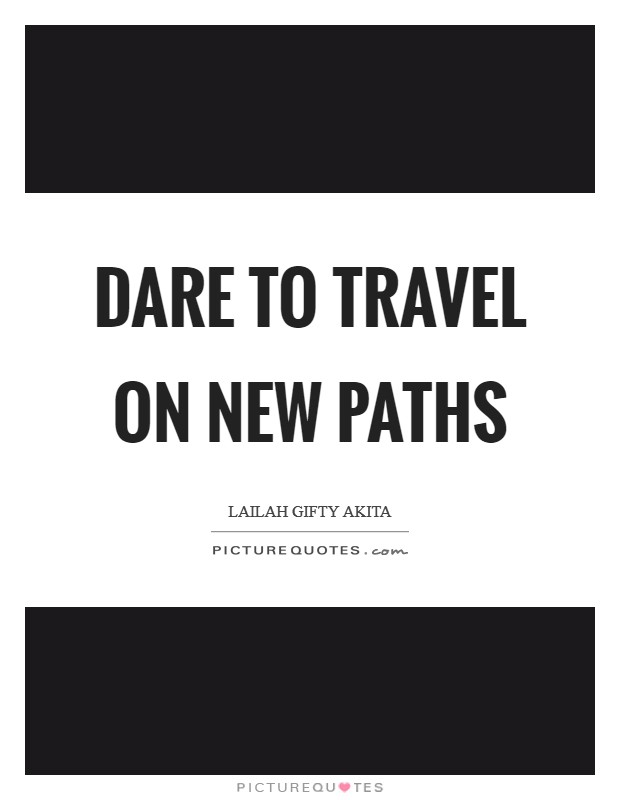 Dare to travel on new paths Picture Quote #1