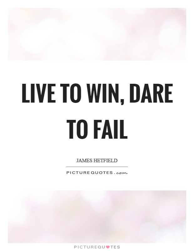 Live to win, dare to fail Picture Quote #1