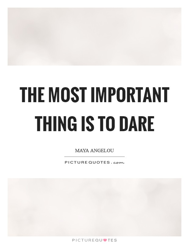 The most important thing is to DARE Picture Quote #1