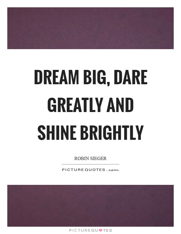 Dream big, dare greatly and shine brightly Picture Quote #1