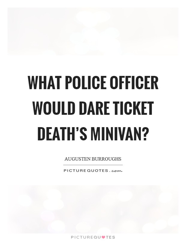 What police officer would dare ticket Death's minivan? Picture Quote #1