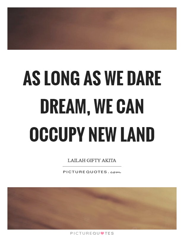As long as we dare dream, we can occupy new land Picture Quote #1