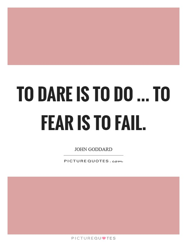 To dare is to do ... to fear is to fail Picture Quote #1