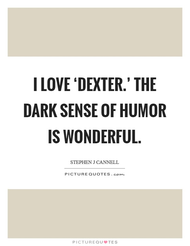 I love 'Dexter.' The dark sense of humor is wonderful Picture Quote #1