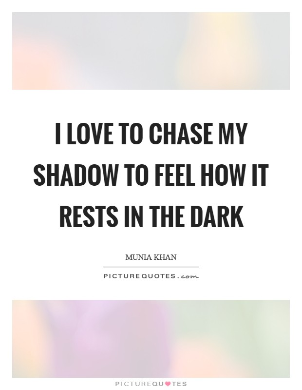 I love to chase my shadow to feel how it rests in the dark Picture Quote #1