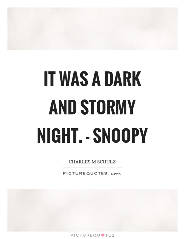 It was a dark and stormy night. - Snoopy Picture Quote #1