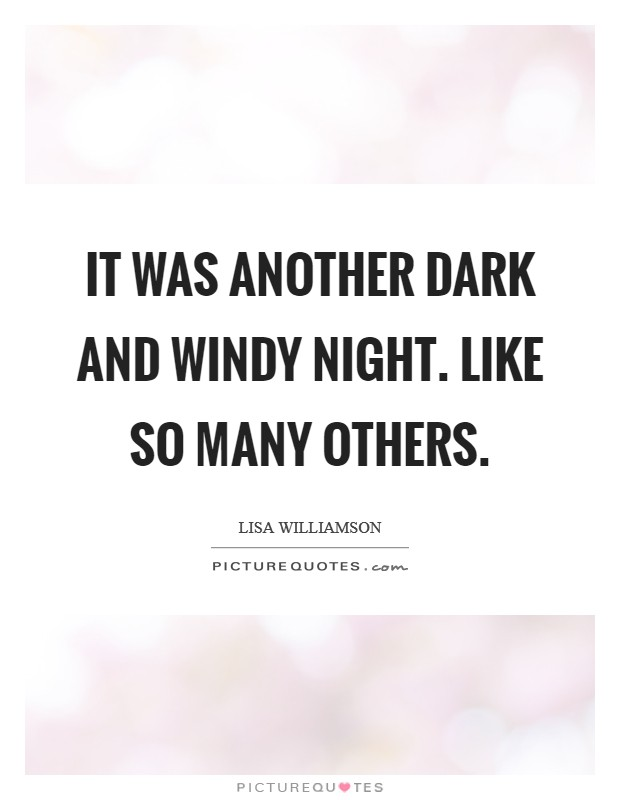 It was another dark and windy night. Like so many others Picture Quote #1