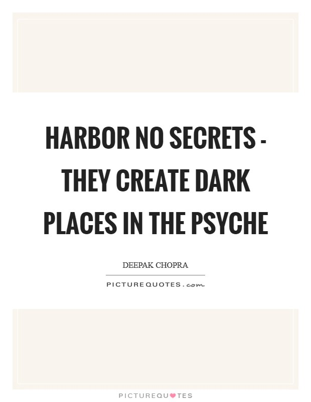 Harbor no secrets - they create dark places in the psyche Picture Quote #1