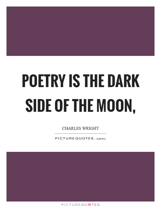 Poetry is the dark side of the moon, Picture Quote #1