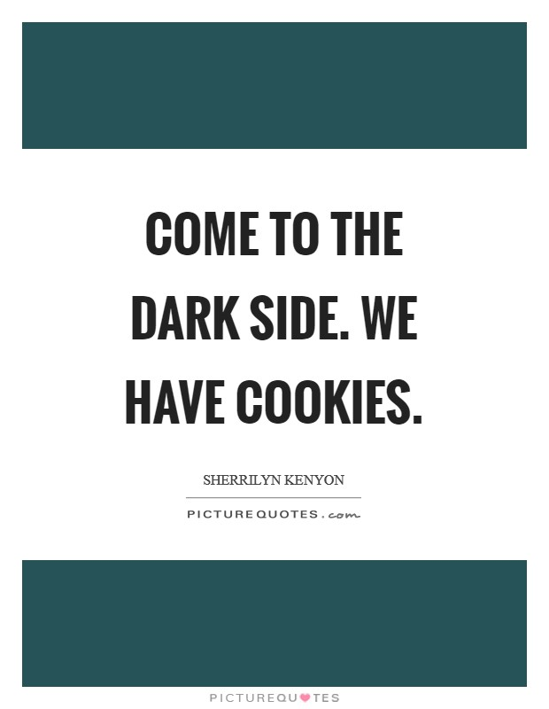 Come to the dark side. We have cookies Picture Quote #1
