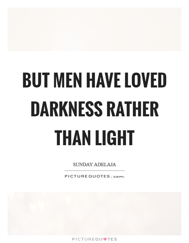 But men have loved darkness rather than light Picture Quote #1
