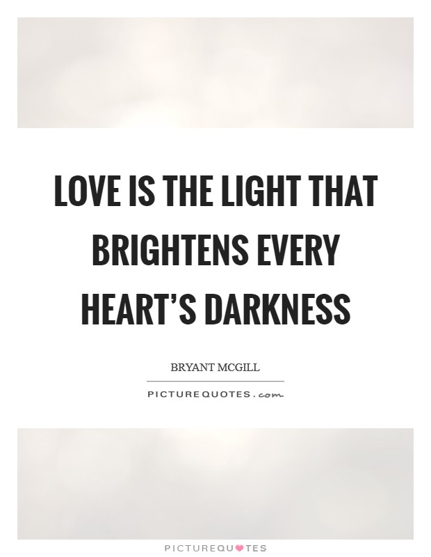 Love is the light that brightens every heart's darkness Picture Quote #1