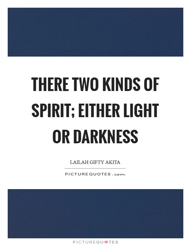 There two kinds of spirit; either light or darkness Picture Quote #1
