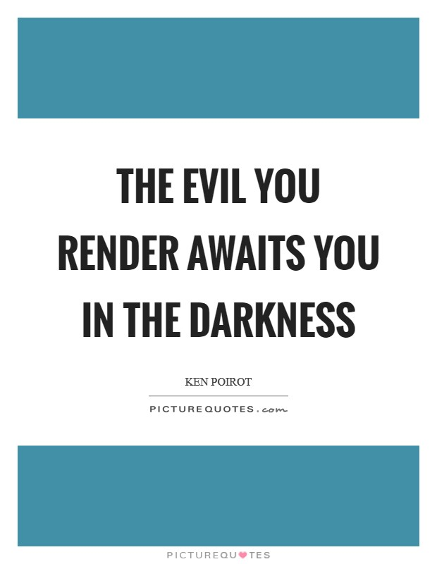 The evil you render awaits you in the darkness Picture Quote #1