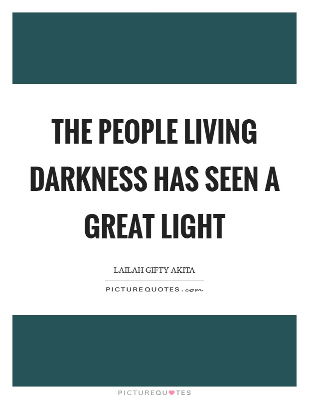 The people living darkness has seen a great light Picture Quote #1