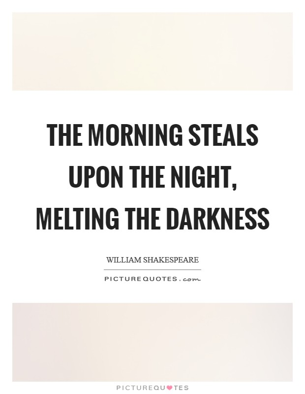 The morning steals upon the night, Melting the darkness Picture Quote #1