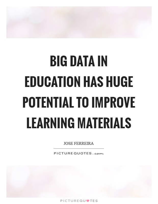Big data in education has huge potential to improve learning materials Picture Quote #1