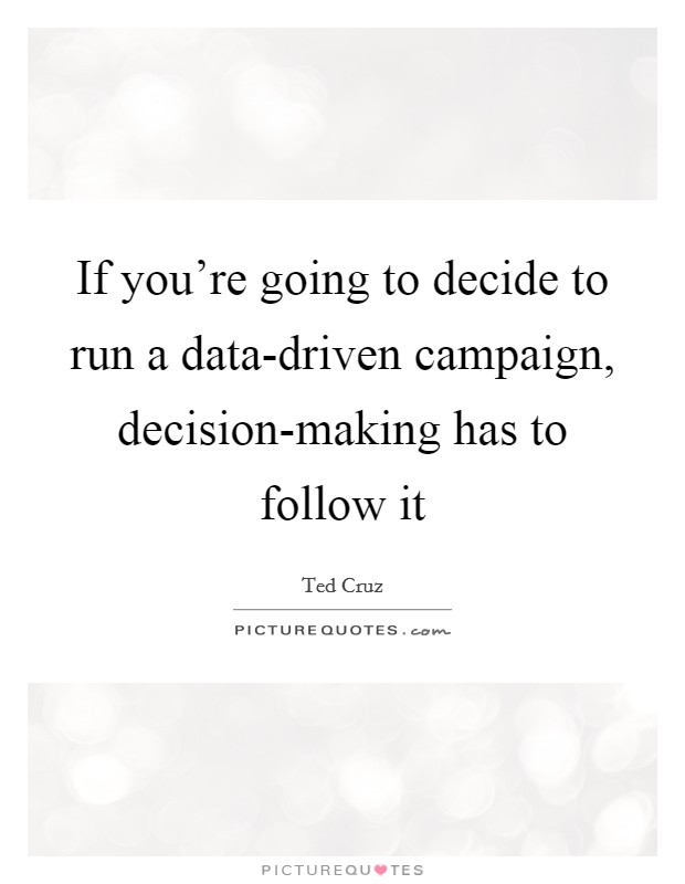If you're going to decide to run a data-driven campaign, decision-making has to follow it Picture Quote #1